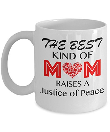 Funny Justice Of Peace Coffee Mug, The Best Kind Of Mom Raises A Justice Of Peace, Mother's Day Gift Idea, Birthday Holiday Valentine's Day Christmas