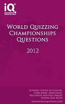World Quizzing Championships 2012 - Quiz Book by [De Ceuster, Steven, Jones, Chris, Olesk, Arko, Gupta, Anurakshat, Bailey, Paul, Paquet, Paul, Allen, Jane]