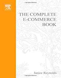 The Complete E-Commerce Book: Design, Build and Maintain a Successful Web-based Business