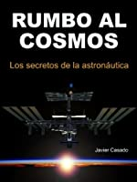 Rumbo Al Cosmos. Los Secretos De La