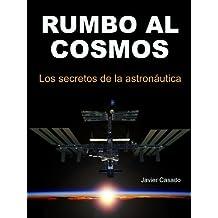 Rumbo al Cosmos. Los secretos de la astronáutica (Spanish Edition) Feb 1, 2011