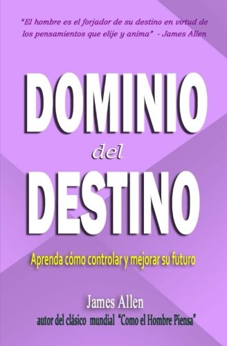 El Dominio del Destino (Spanish Edition) [James Allen] (Tapa Blanda)