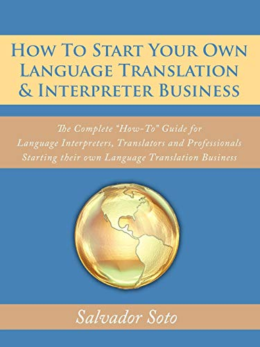 How To Start Your Own Language Translation & Interpreter Business: The Complete