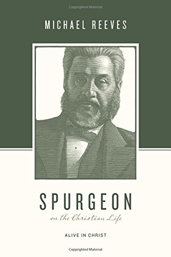 Spurgeon on the Christian Life: Alive in Christ (Theologians on the Christian Life)