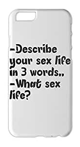 -Describe your sex life in 3 words.. -What sex life? Iphone 6 plus case