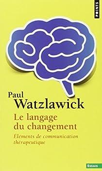 Le langage du changement par Watzlawick