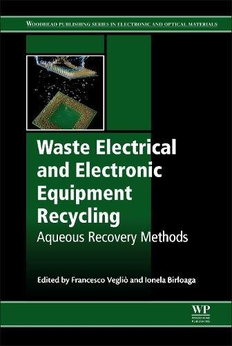 Waste Electrical and Electronic Equipment Recycling: Aqueous Recovery Methods (Woodhead Publishing Series in Electronic and Optical Materials)