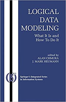 Logical Data Modeling: What it is and How to do it (Integrated Series in Information Systems)