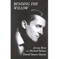 BENDING THE WILLOW: Jeremy Brett as Sherlock Holmes (English Edition)