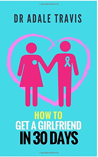 "Read Online How to get a girlfriend in 30 days: ""To Be a Beautiful Girl's Bodyguard"" PDF"