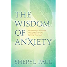 The Wisdom of Anxiety: How Worry and Intrusive Thoughts Are Gifts to Help You Heal