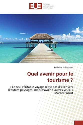 Quel avenir pour le tourisme ?: « Le seul véritable voyage n'est pas d'aller vers d'autres paysages, mais d'avoir d'autres yeux. » Marcel Proust (Omn.Univ.Europ.) (French Edition)