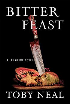 Bitter Feast (Lei Crime Book 12) by [Neal, Toby]