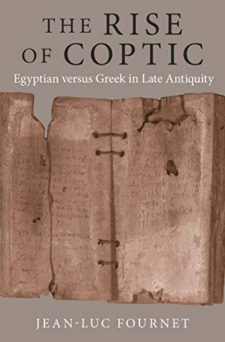 The Rise of Coptic: Egyptian versus Greek in Late Antiquity (The Rostovtzeff Lectures)