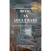 Being an Adult baby: Articles and essays on being an adult baby