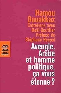 Aveugle, Arabe et homme politique, ça vous étonne? : entretiens avec Noël Bouttier