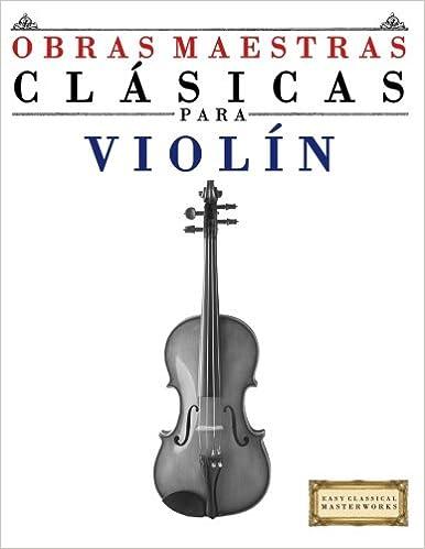 Obras Maestras Clásicas para Violín: Piezas fáciles de Bach, Beethoven, Brahms, Handel, Haydn, Mozart, Schubert, Tchaikovsky, Vivaldi y Wagner ...
