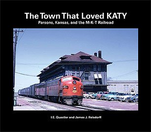 The Town That Loved KATY: Parsons, Kansas, and the M-K-T Railroad ()
