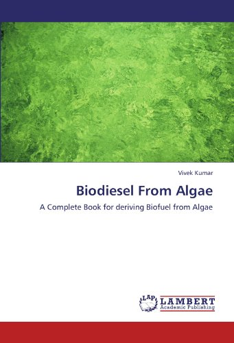 Biodiesel From Algae: A Complete Book For Deriving Biofuel From Algae