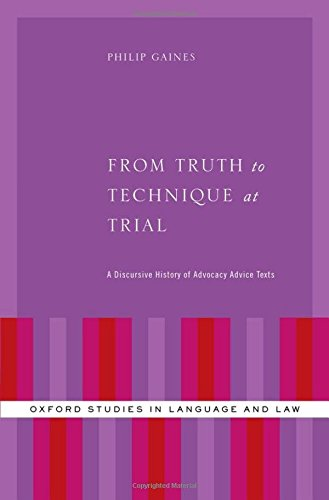 From Truth to Technique at Trial: A Discursive History of Advocacy Advice Texts (Oxford Studies in Language and Law) by Oxford University Press