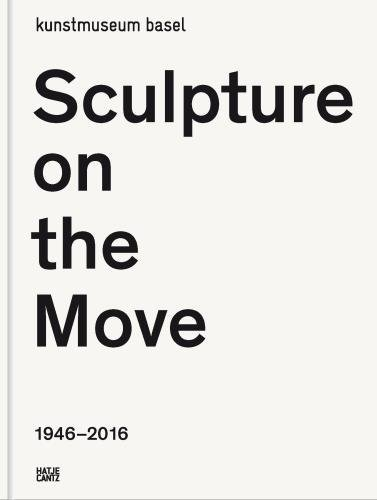 Sculpture On The Move 1946–2016: Imposing And Educational: A Digest Of Exponents Of Contemporary Sculpture