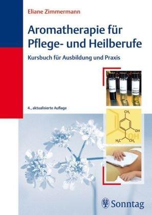 Aromatherapie für Pflege- und Heilberufe: Kursbuch für Ausbildung und Praxis