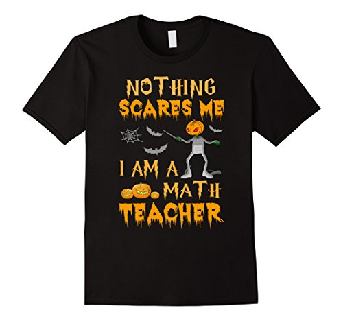 Best College Halloween Costume Ideas Guys (Mens Halloween Nothing Scares Me I'm A Math Teacher T-Shirt XL Black)