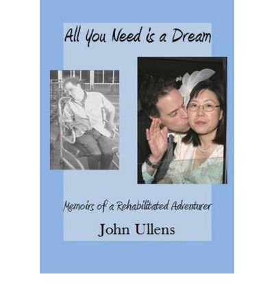 All You Need is a Dream: Memoirs of a Rehabilitated Adventurer (Paperback) - Common
