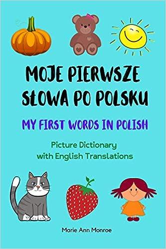 Moje Pierwsze Słowa Po Polsku My First Words In Polish Picture Dictionary With English Translations Amazon Co Uk Marie Ann Monroe Books