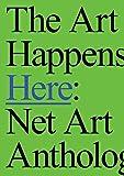 Books : The Art Happens Here: Net Art Anthology