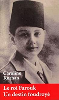 Le roi Farouk. Un destin foudroyé par Caroline Kurhan