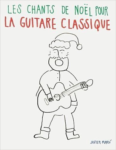 Partition Chant De Noel Les chants de Noël pour la Guitare Classique: Chansons faciles en