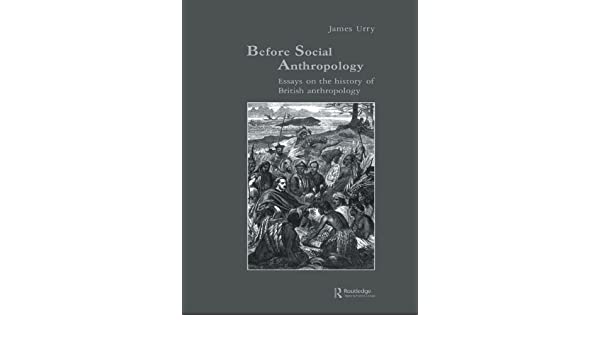 Thesis Statement In An Essay Before Social Anthropology Essays On The History Of British Anthropology  Studies In Anthropology And History Book   Kindle Edition By James Urry Thesis Statements For Argumentative Essays also Thesis Of An Essay Before Social Anthropology Essays On The History Of British  Business Communication Essay