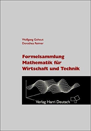 Formelsammlung Mathematik für Wirtschaft und Technik Taschenbuch – 1. September 2005 Wolfgang Gohout Dorothea Reimer Harri Deutsch 3817117620