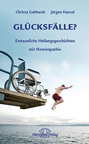 Glücksfälle?: Erstaunliche Heilungsgeschichten mit Homöopathie