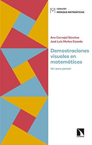 Demostraciones visuales en matemáticas: Ver para pensar: 8 (Miradas Matemáticas) por Ana Carvajal Sánchez,Muñoz Casado, José Luis