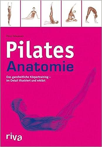 Pilates-Anatomie: Das ganzheitliche Körpertraining - im Detail ...