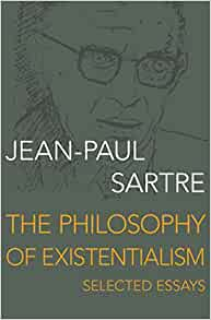 the philosophy of existentialism selected essays jean paul  the philosophy of existentialism selected essays jean paul sartre 9781480444560 com books