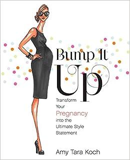 f0dece36c4a Bump It Up  Transform Your Pregnancy into the Ultimate Style Statement  Amy  Tara Koch  9780345514479  Amazon.com  Books