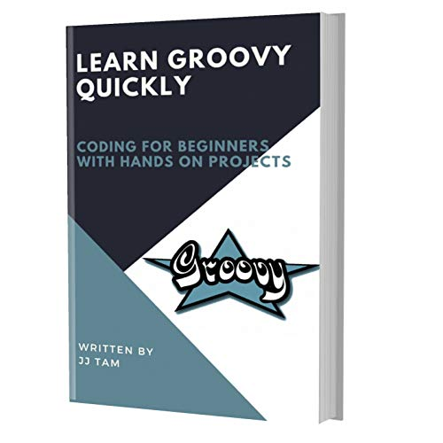 LEARN GROOVY QUICKLY: CODING FOR BEGINNERS - GROOVY PROGRAMMING LANGUAGE, A Quick Start eBook, Tutorial Book with Hands-On Projects, In Easy Steps! An Ultimate Beginner's Guide! Epub