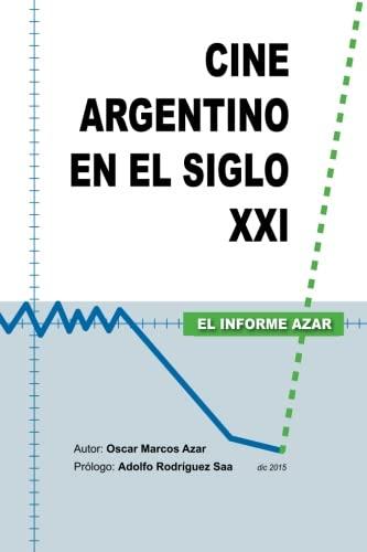 Cine Argentino en el Siglo XXI - El Informe Azar (Spanish Edition) [Dr. Oscar Marcos Azar] (Tapa Blanda)