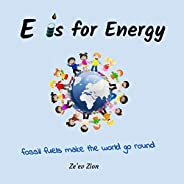 E is for Energy: Fossil Fuels make the world go round