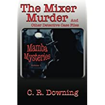 The Mixer Murder: And Other Detective Case Files (Mamba Mysteries) (Volume 1)