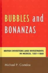 Bubbles and Bonanzas: British Investors and Investments in Mexico, 1824-1860