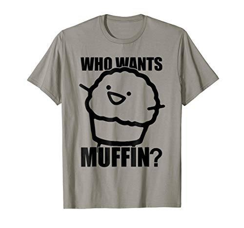 Who wants T Shirt muffin -