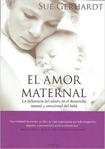 El amor maternal: La influencia del afecto en el desarrollo mental y emocional del bebé Eidon: Amazon.es: Sue Gerhardt, Diana Segarra: Libros
