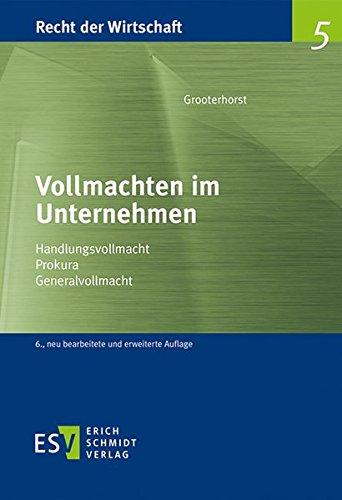 Vollmachten im Unternehmen: Handlungsvollmacht – Prokura – Generalvollmacht (Recht der Wirtschaft, Band 5)