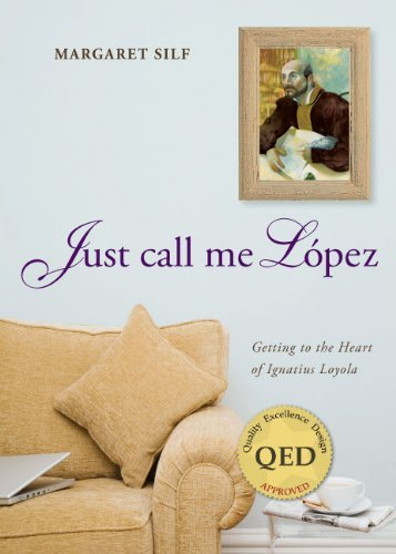 Just Call Me Lopez: Getting to the Heart of Ignatius Loyola pdf