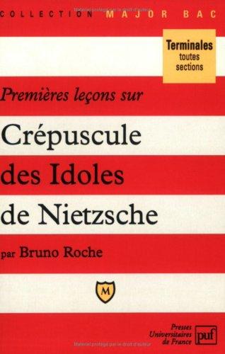 """Premières leçons sur """"Crépuscule des idoles"""" de Nietzsche"""