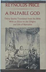 A Palpable God: Thirty Stories Translated From the Bible, With an Essay on the Origins and Life of Narrative